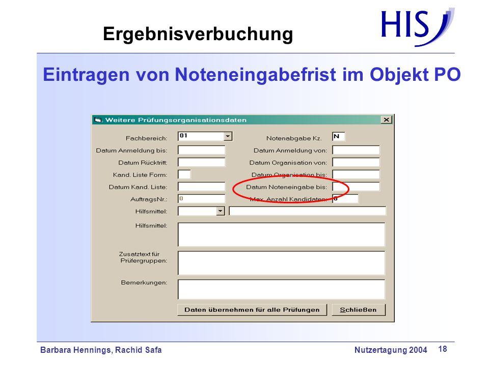 Barbara Hennings, Rachid Safa Nutzertagung 2004 18 Eintragen von Noteneingabefrist im Objekt PO Ergebnisverbuchung