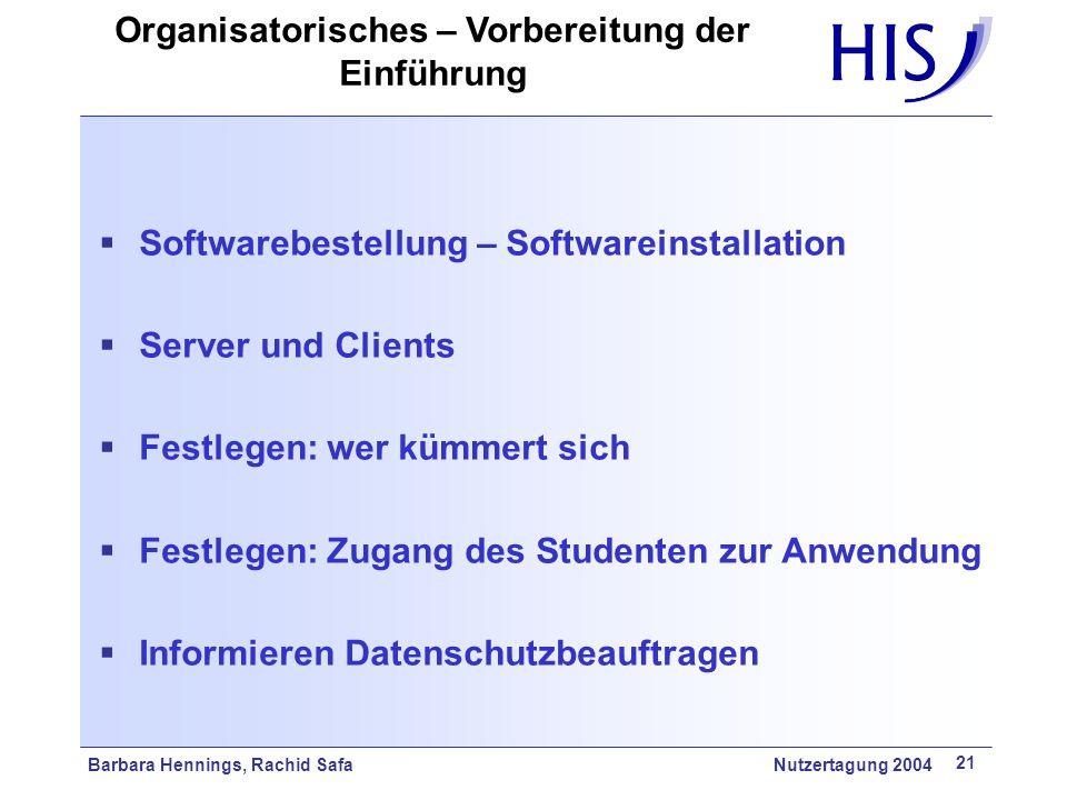 Barbara Hennings, Rachid Safa Nutzertagung 2004 21 Softwarebestellung – Softwareinstallation Server und Clients Festlegen: wer kümmert sich Festlegen: