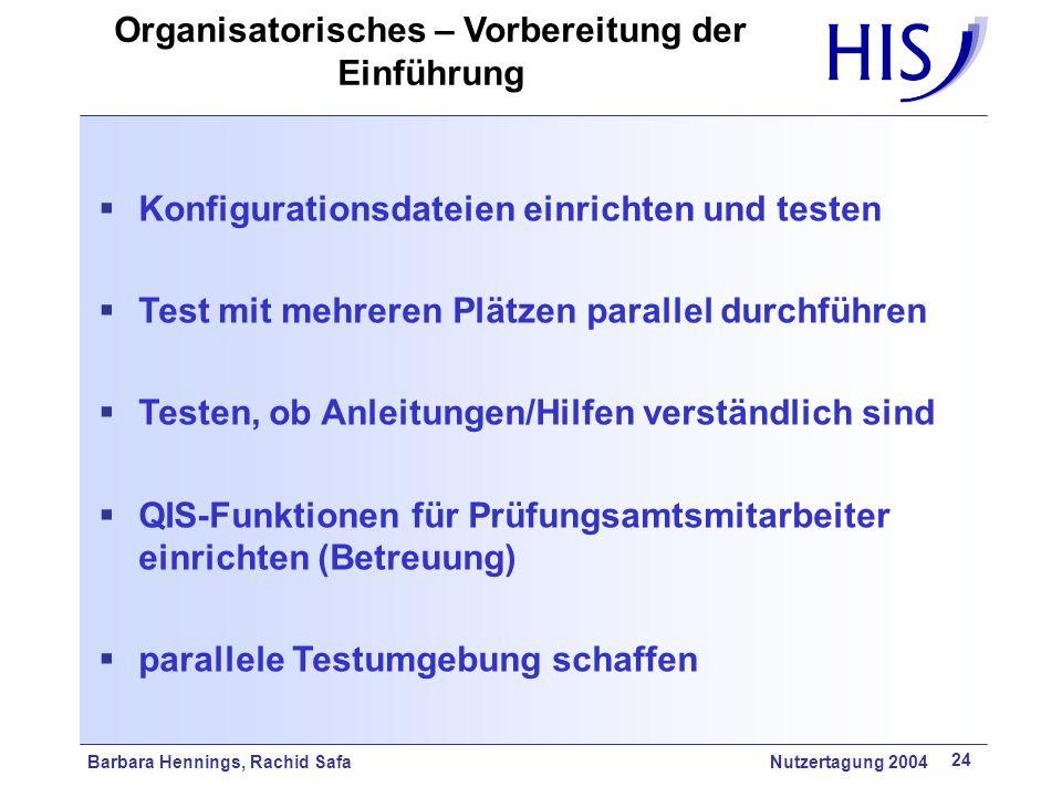 Barbara Hennings, Rachid Safa Nutzertagung 2004 24 Konfigurationsdateien einrichten und testen Test mit mehreren Plätzen parallel durchführen Testen,