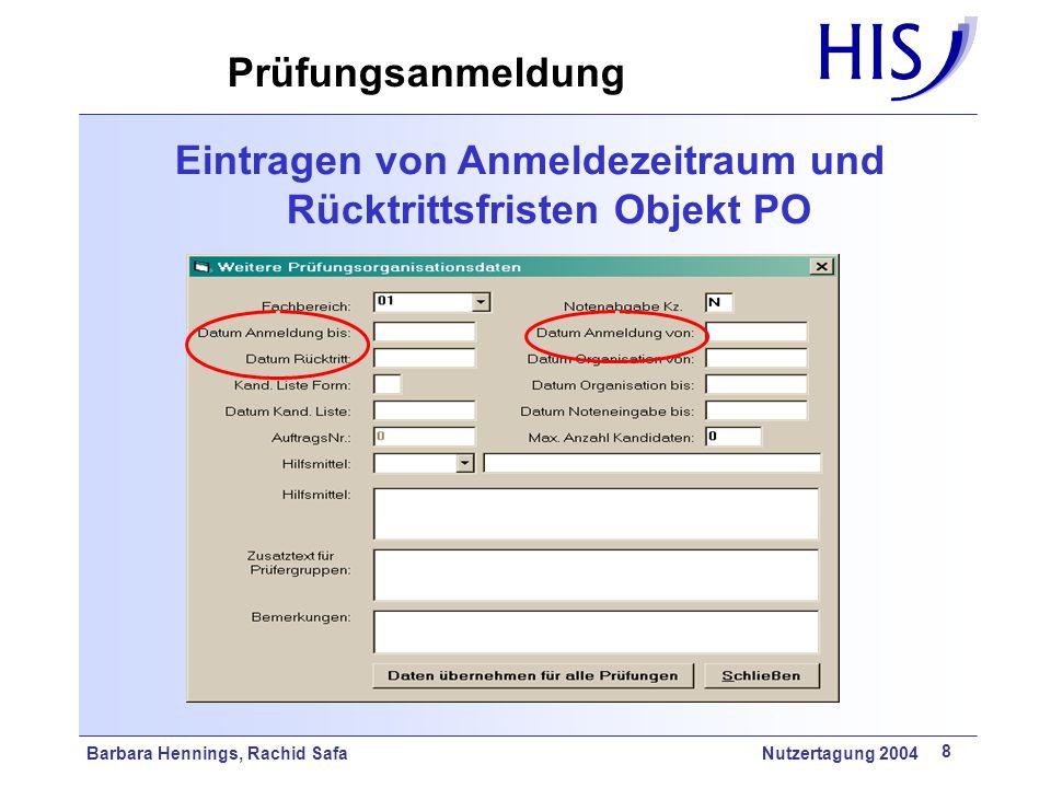 Barbara Hennings, Rachid Safa Nutzertagung 2004 8 Eintragen von Anmeldezeitraum und Rücktrittsfristen Objekt PO Prüfungsanmeldung