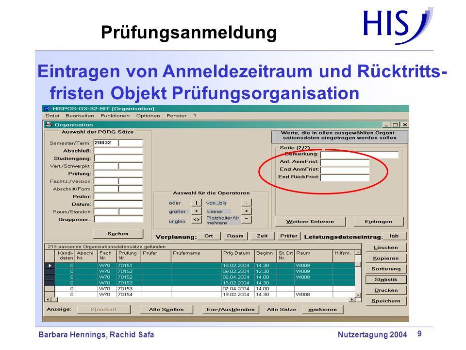 Barbara Hennings, Rachid Safa Nutzertagung 2004 9 Eintragen von Anmeldezeitraum und Rücktritts- fristen Objekt Prüfungsorganisation Prüfungsanmeldung