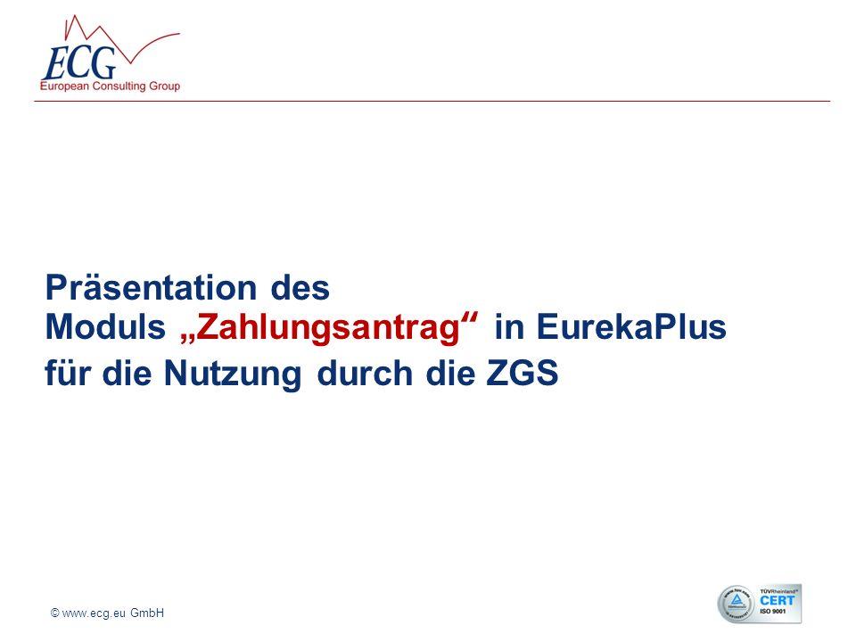 © www.ecg.eu GmbH Präsentation des Moduls Zahlungsantrag in EurekaPlus für die Nutzung durch die ZGS