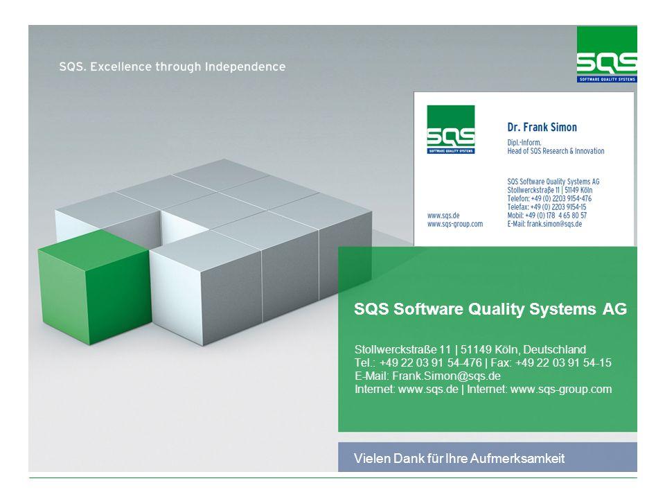 SQS Software Quality Systems AG Stollwerckstraße 11 | 51149 Köln, Deutschland Tel.: +49 22 03 91 54-476 | Fax: +49 22 03 91 54-15 E-Mail: Frank.Simon@sqs.de Internet: www.sqs.de | Internet: www.sqs-group.com Vielen Dank für Ihre Aufmerksamkeit
