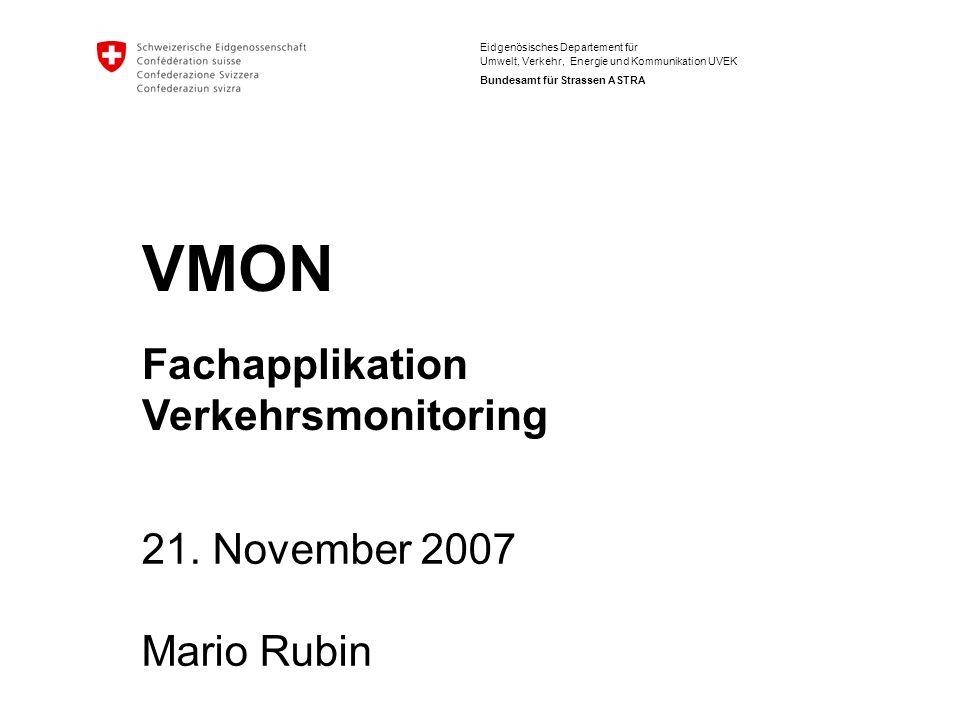 Eidgenösisches Departement für Umwelt, Verkehr, Energie und Kommunikation UVEK Bundesamt für Strassen ASTRA VMON Fachapplikation Verkehrsmonitoring 21