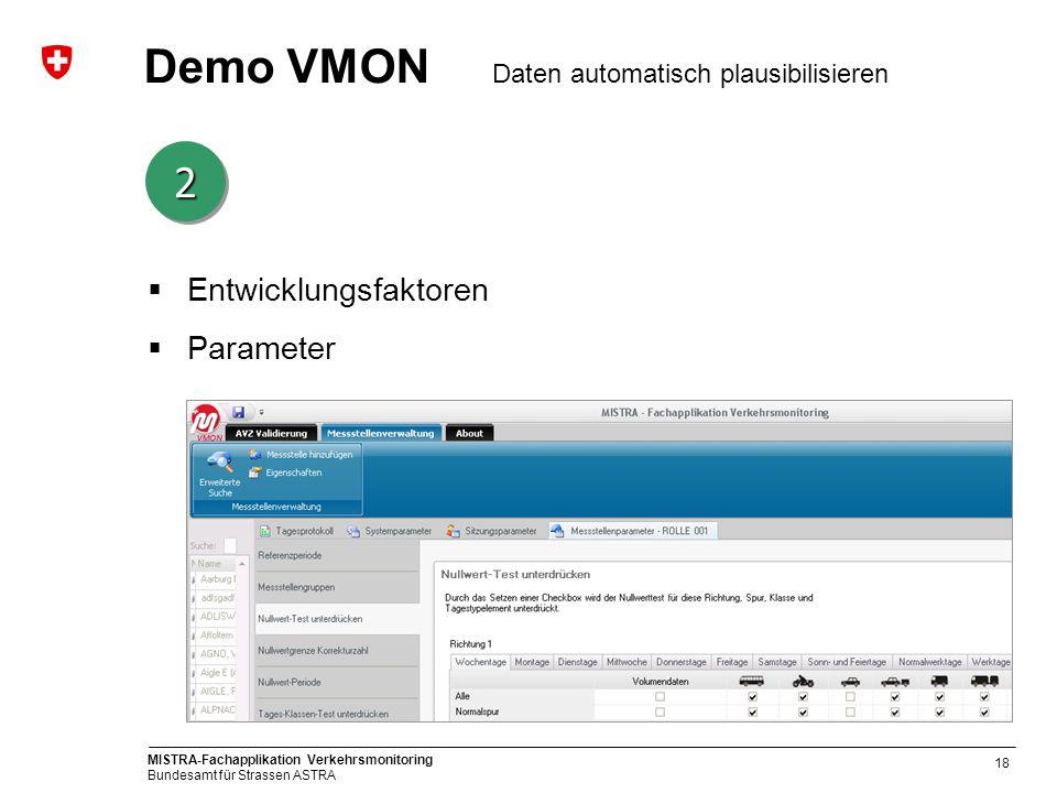 MISTRA-Fachapplikation Verkehrsmonitoring Bundesamt für Strassen ASTRA 18 Demo VMON Daten automatisch plausibilisieren 22 Entwicklungsfaktoren Paramet
