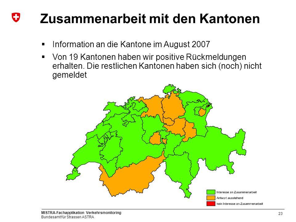 MISTRA-Fachapplikation Verkehrsmonitoring Bundesamt für Strassen ASTRA 23 Zusammenarbeit mit den Kantonen Information an die Kantone im August 2007 Vo