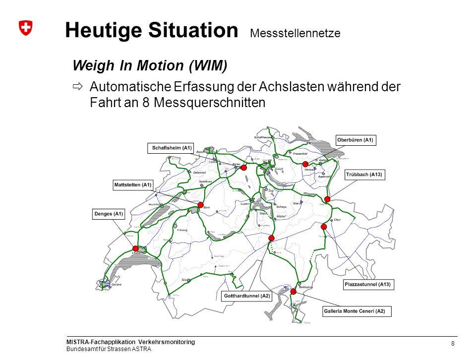 MISTRA-Fachapplikation Verkehrsmonitoring Bundesamt für Strassen ASTRA 8 Weigh In Motion (WIM) Automatische Erfassung der Achslasten während der Fahrt