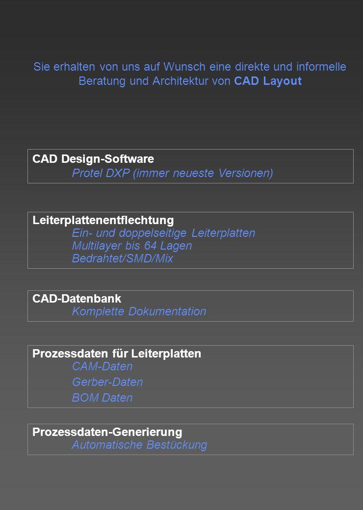 Sie erhalten von uns auf Wunsch eine direkte und informelle Beratung und Architektur von CAD Layout Leiterplattenentflechtung Ein- und doppelseitige Leiterplatten Multilayer bis 64 Lagen Bedrahtet/SMD/Mix CAD-Datenbank Komplette Dokumentation Prozessdaten für Leiterplatten CAM-Daten Gerber-Daten BOM Daten Prozessdaten-Generierung Automatische Bestückung CAD Design-Software Protel DXP (immer neueste Versionen)