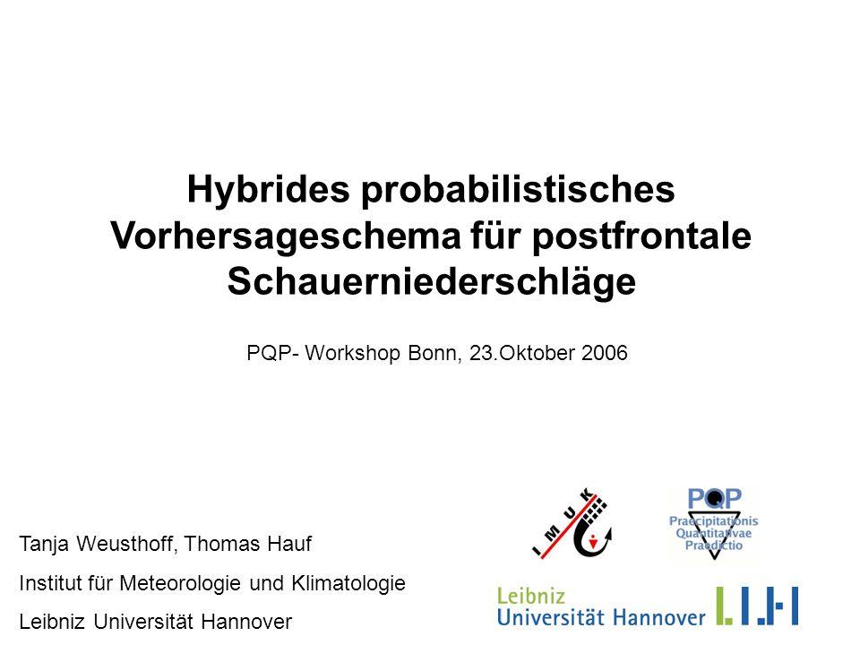 Hybrides probabilistisches Vorhersageschema für postfrontale Schauerniederschläge Tanja Weusthoff, Thomas Hauf Institut für Meteorologie und Klimatolo