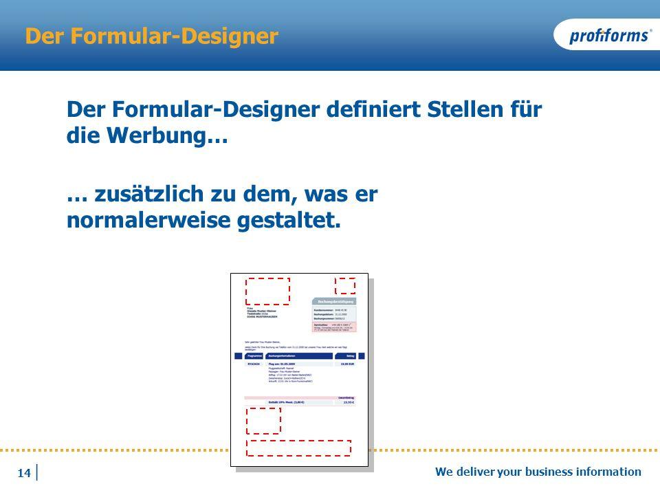 14 | We deliver your business information Der Formular-Designer Der Formular-Designer definiert Stellen für die Werbung… … zusätzlich zu dem, was er n