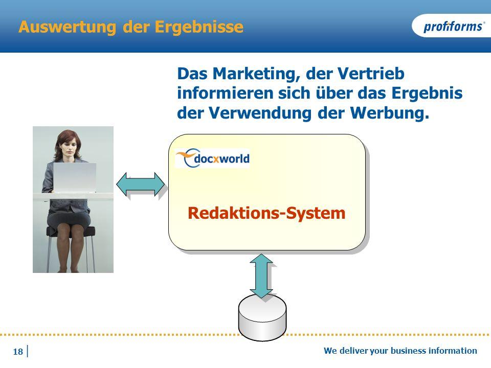 18 | We deliver your business information Auswertung der Ergebnisse Das Marketing, der Vertrieb informieren sich über das Ergebnis der Verwendung der