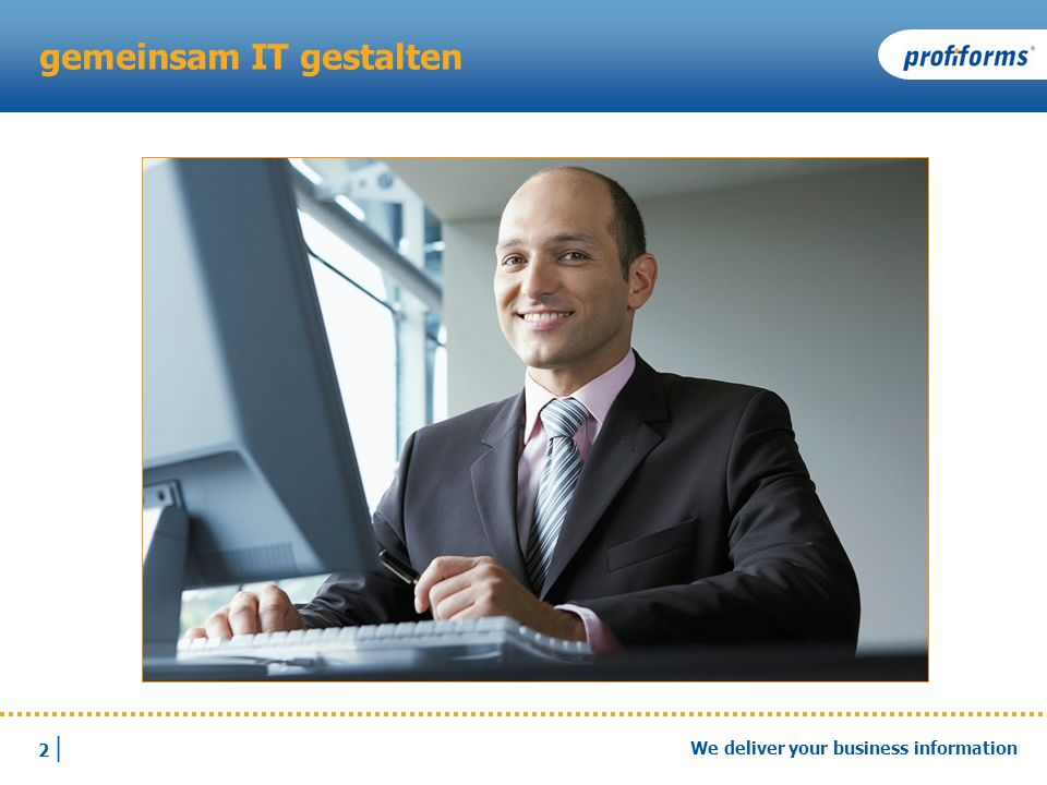 2 |2 | We deliver your business information gemeinsam IT gestalten