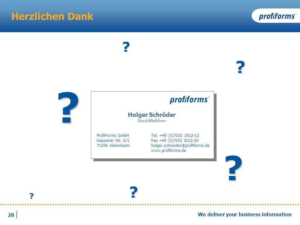 28 | We deliver your business information Herzlichen Dank Fragen und Antworten ? ? ? ? ? ? Holger Schröder Geschäftsführer ProfiForms GmbH Hausener St