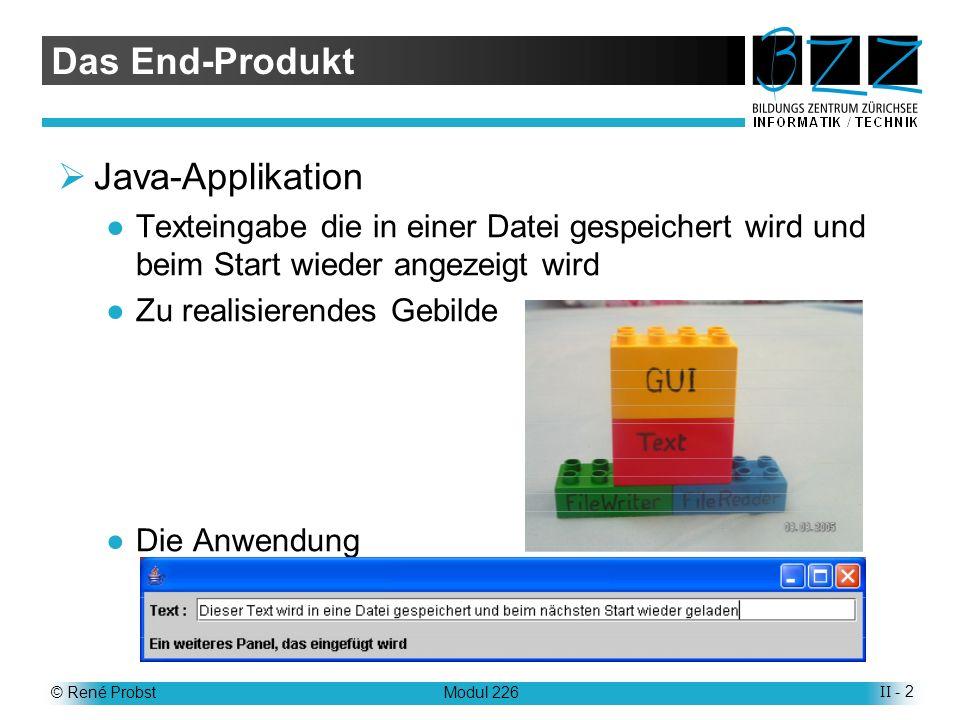 © René ProbstModul 226II - 3 Die Teile 4 existierende Bausteine GUI Graphische Oberfläche Text Textobjekt das angezeigt bzw.