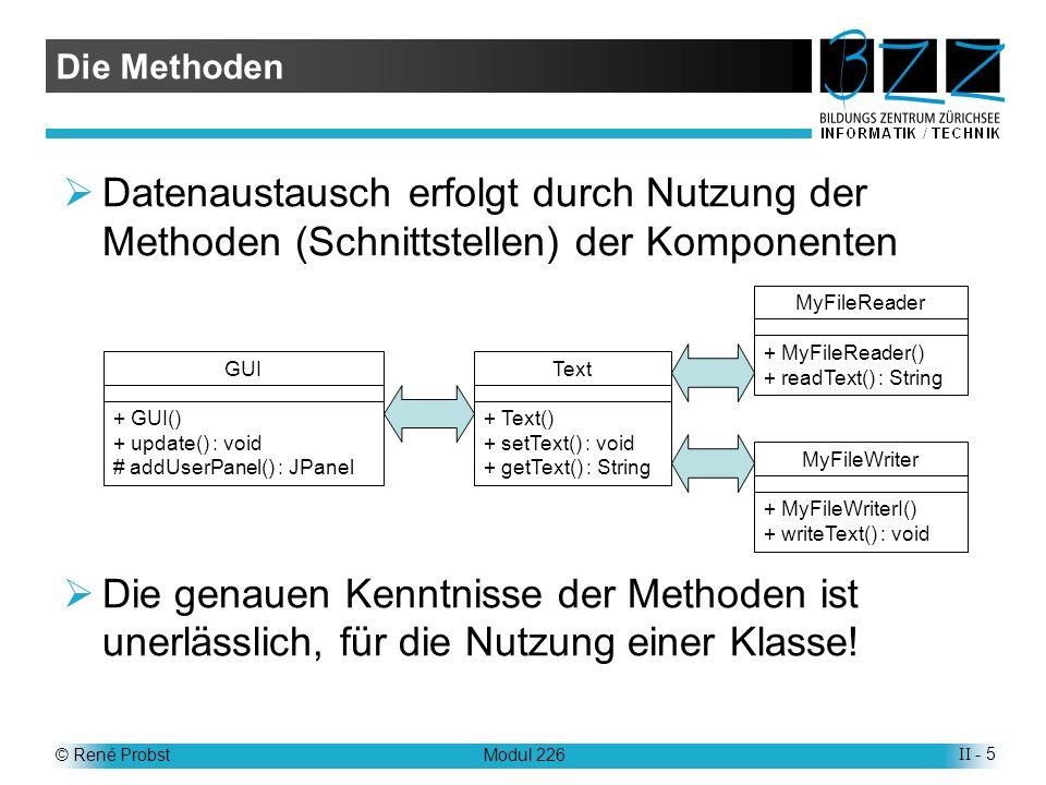 © René ProbstModul 226II - 16 Stichworte (1) API http://de.wikipedia.org/wiki/Application_Programming_Interface Java-API (Version 1.4.2) http://java.sun.com/j2se/1.4.2/docs/api/ Schnittstelle http://de.wikipedia.org/wiki/Schnittstelle_%28objektorientierte_Programmierung%29 Imperative Programmierung http://de.wikipedia.org/wiki/Imperative_Programmierung Deklarative Programmierung http://de.wikipedia.org/wiki/Deklarative_Programmierung Sequenzdiagramm http://de.wikipedia.org/wiki/Sequenzdiagramm