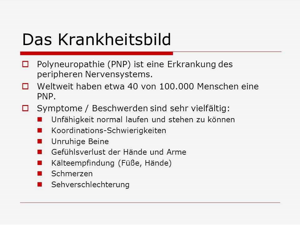 Ursachen Diabetische PNP – 1/3 aller Betroffenen Toxische PNP (Genuss- / Umweltgifte, Medikamente) – 1/3 aller Betroffenen Seltener Erbliche PNP (hereditäre motorisch-sensorische Neuropathie) Entzündliche (infektiöse) PNP Gefäßerkrankungen