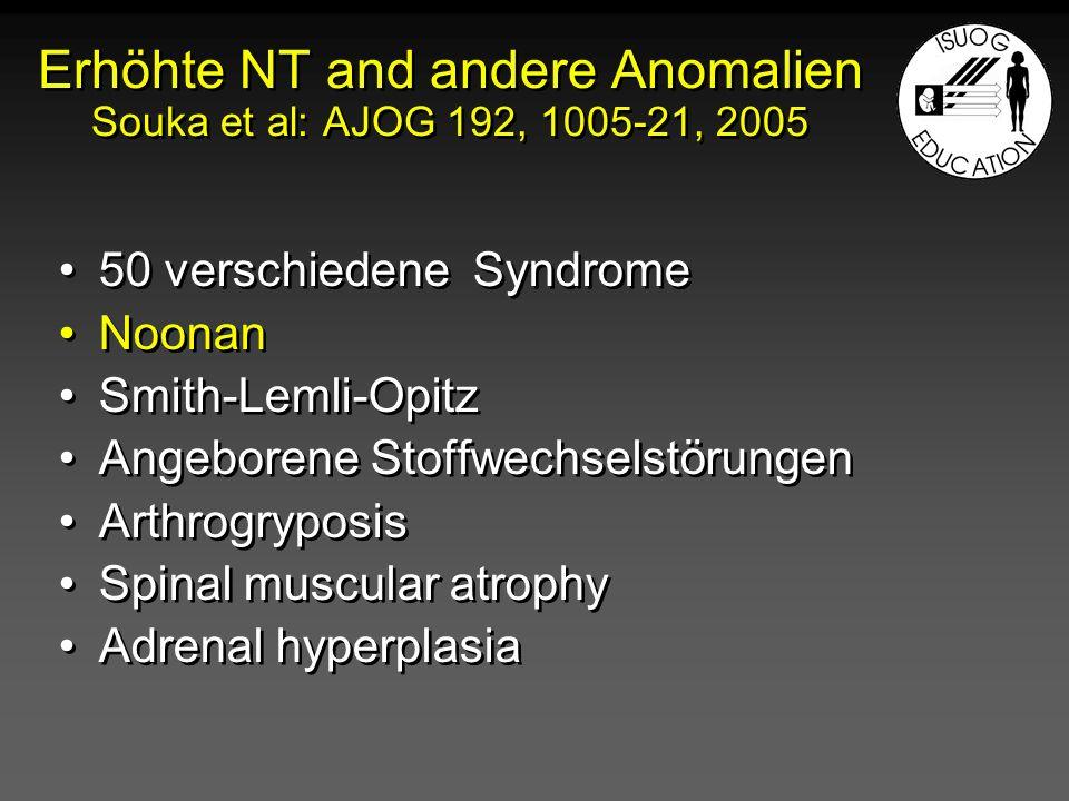 Erhöhte NT and andere Anomalien Souka et al: AJOG 192, 1005-21, 2005 50 verschiedene Syndrome Noonan Smith-Lemli-Opitz Angeborene Stoffwechselstörunge