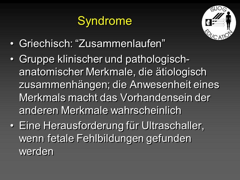 Syndrome Griechisch: Zusammenlaufen Gruppe klinischer und pathologisch- anatomischer Merkmale, die ätiologisch zusammenhängen; die Anwesenheit eines M