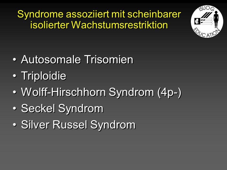 Syndrome assoziiert mit scheinbarer isolierter Wachstumsrestriktion Autosomale Trisomien Triploidie Wolff-Hirschhorn Syndrom (4p-) Seckel Syndrom Silv