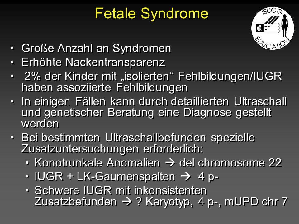 Fetale Syndrome Große Anzahl an Syndromen Erhöhte Nackentransparenz 2% der Kinder mit isolierten Fehlbildungen/IUGR haben assoziierte Fehlbildungen In