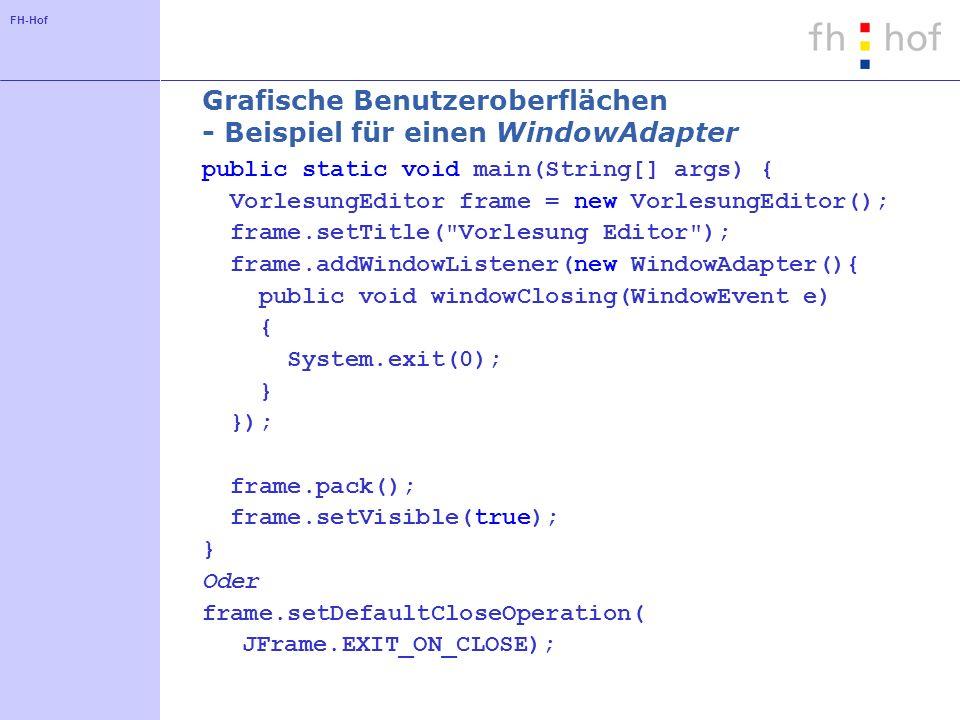 FH-Hof Grafische Benutzeroberflächen - Beispiel für einen WindowAdapter public static void main(String[] args) { VorlesungEditor frame = new Vorlesung
