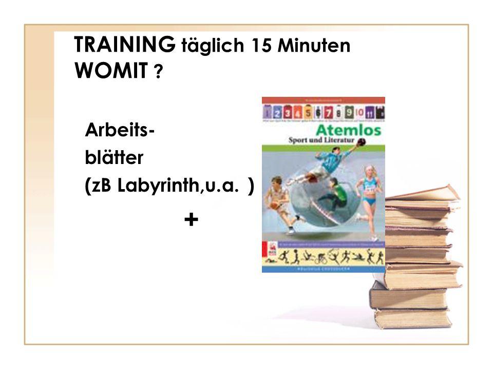 TRAINING täglich 15 Minuten WOMIT ? Arbeits- blätter (zB Labyrinth,u.a. ) +