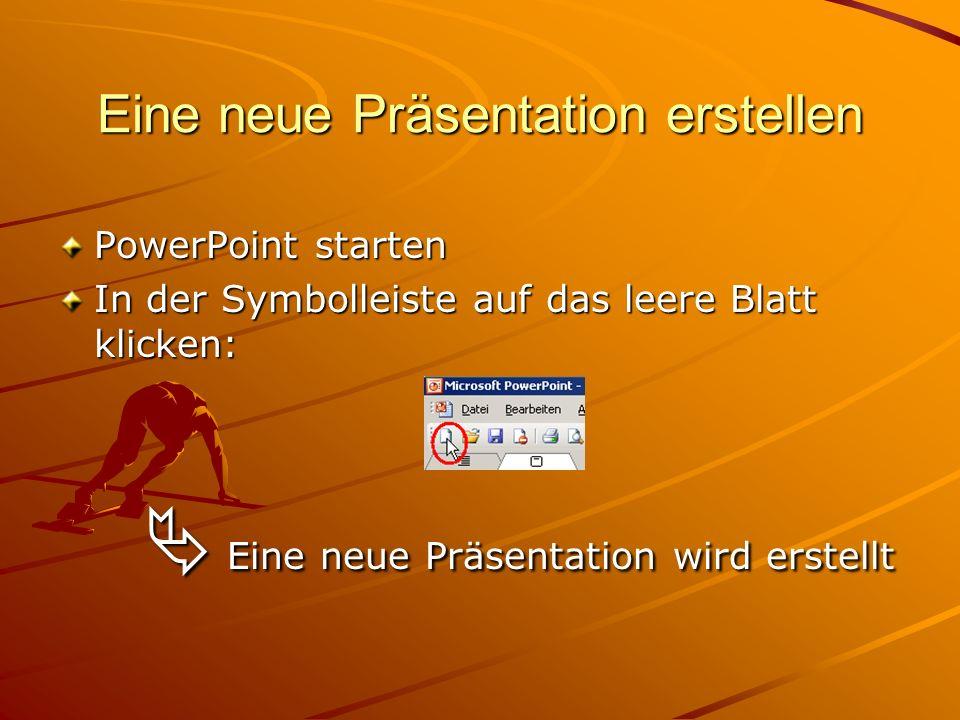 Eine neue Präsentation erstellen PowerPoint starten In der Symbolleiste auf das leere Blatt klicken: Eine neue Präsentation wird erstellt Eine neue Präsentation wird erstellt