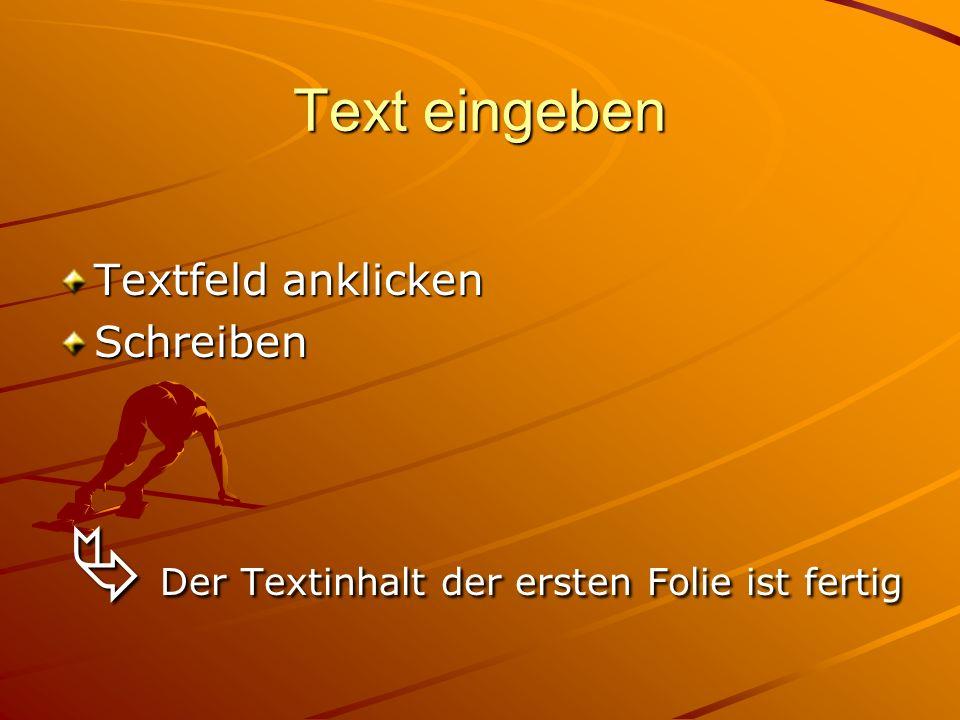 Text eingeben Textfeld anklicken Schreiben Der Textinhalt der ersten Folie ist fertig Der Textinhalt der ersten Folie ist fertig