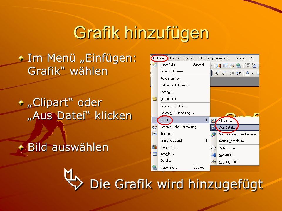 Grafik hinzufügen Im Menü Einfügen: Grafik wählen Clipart oder Aus Datei klicken Bild auswählen Die Grafik wird hinzugefügt Die Grafik wird hinzugefügt