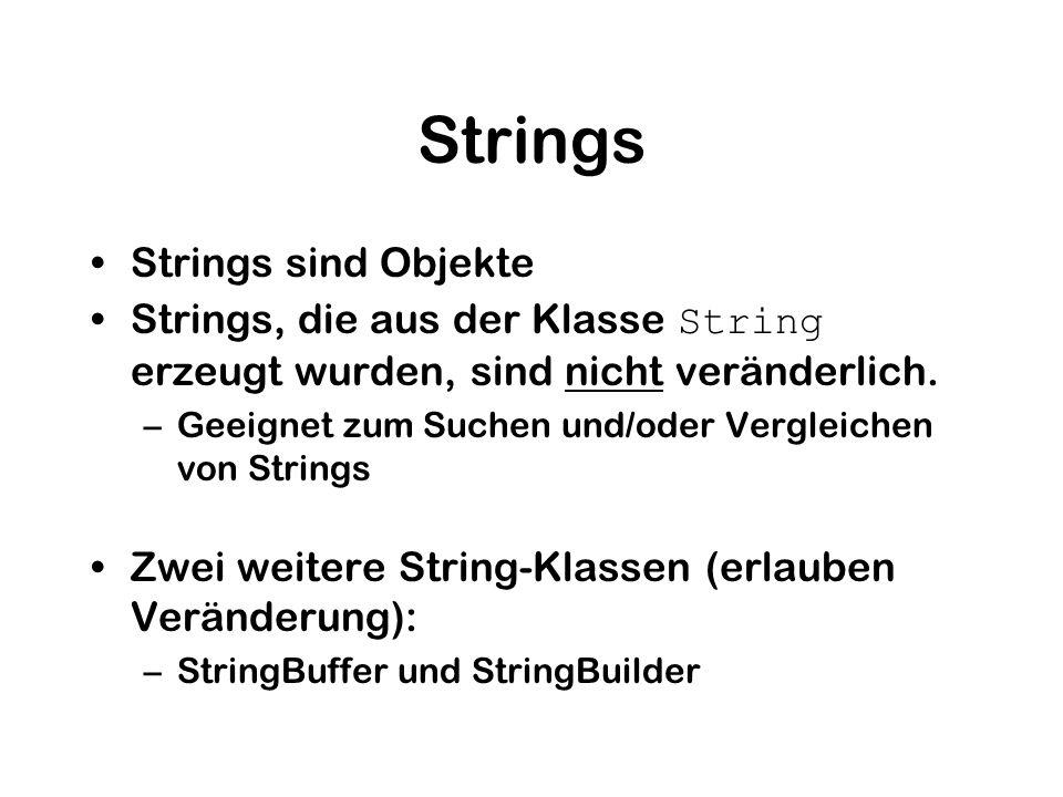 Strings Strings sind Objekte Strings, die aus der Klasse String erzeugt wurden, sind nicht veränderlich. –Geeignet zum Suchen und/oder Vergleichen von