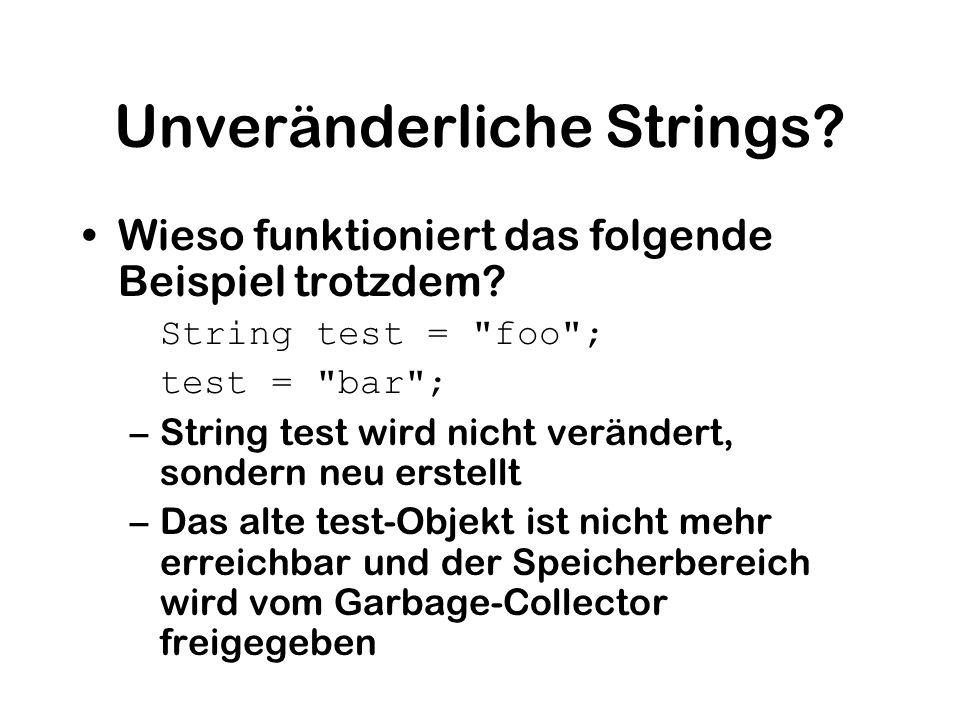 Unveränderliche Strings? Wieso funktioniert das folgende Beispiel trotzdem? String test =