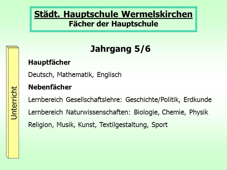 Städt. Hauptschule Wermelskirchen Fächer der Hauptschule Unterricht Jahrgang 5/6 Hauptfächer Deutsch, Mathematik, Englisch Nebenfächer Lernbereich Ges
