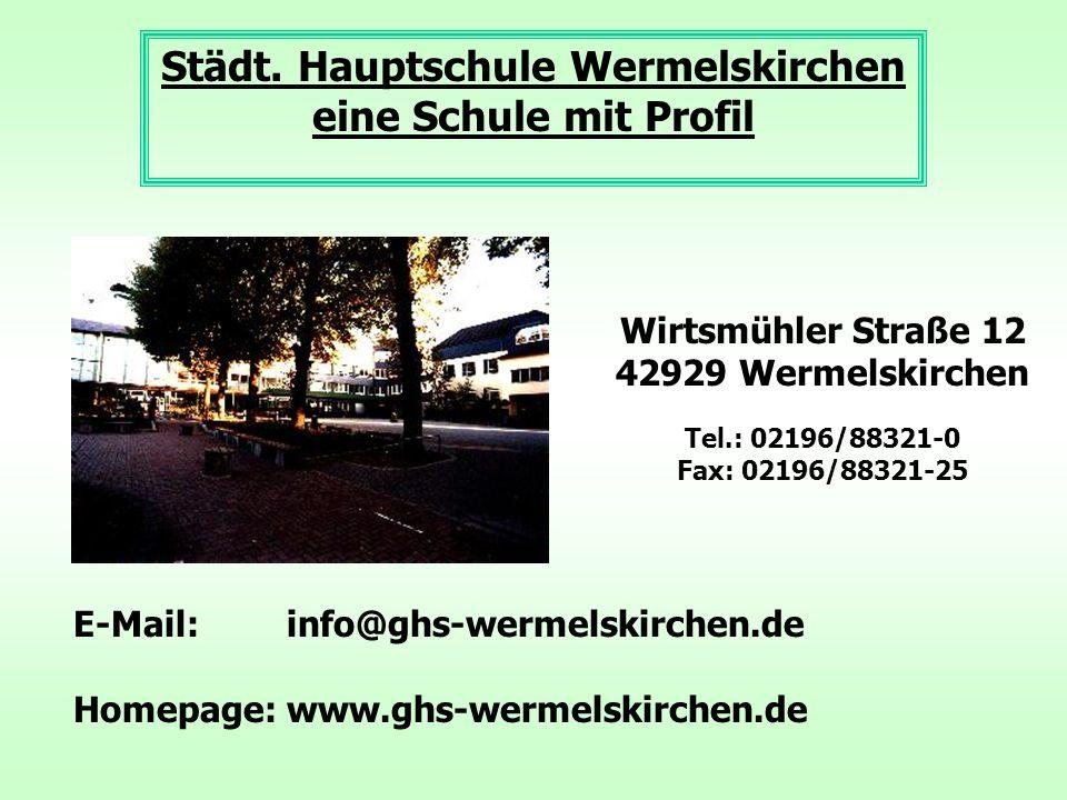 Städt. Hauptschule Wermelskirchen eine Schule mit Profil Wirtsmühler Straße 12 42929 Wermelskirchen Tel.: 02196/88321-0 Fax: 02196/88321-25 E-Mail: in