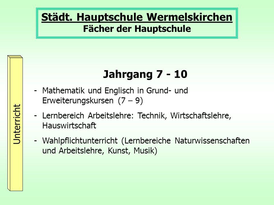 Städt. Hauptschule Wermelskirchen Fächer der Hauptschule Unterricht Jahrgang 7 - 10 -Mathematik und Englisch in Grund- und Erweiterungskursen (7 – 9)