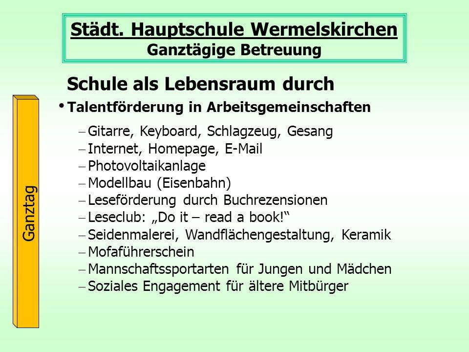 Städt. Hauptschule Wermelskirchen Ganztägige Betreuung Ganztag Talentförderung in Arbeitsgemeinschaften Schule als Lebensraum durch Gitarre, Keyboard,