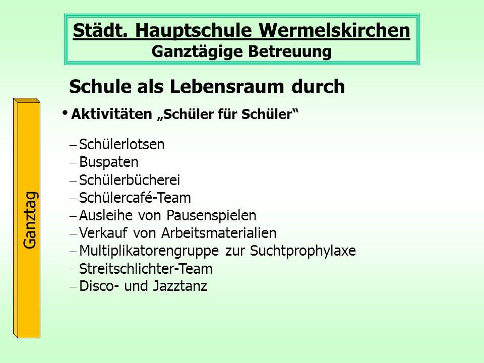 Städt. Hauptschule Wermelskirchen Ganztägige Betreuung Ganztag Aktivitäten Schüler für Schüler Schule als Lebensraum durch Schülerlotsen Buspaten Schü