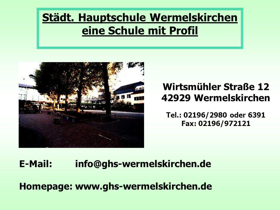 eine Schule mit Profil Wirtsmühler Straße 12 42929 Wermelskirchen Tel.: 02196/2980 oder 6391 Fax: 02196/972121 E-Mail: info@ghs-wermelskirchen.de Homepage:www.ghs-wermelskirchen.de
