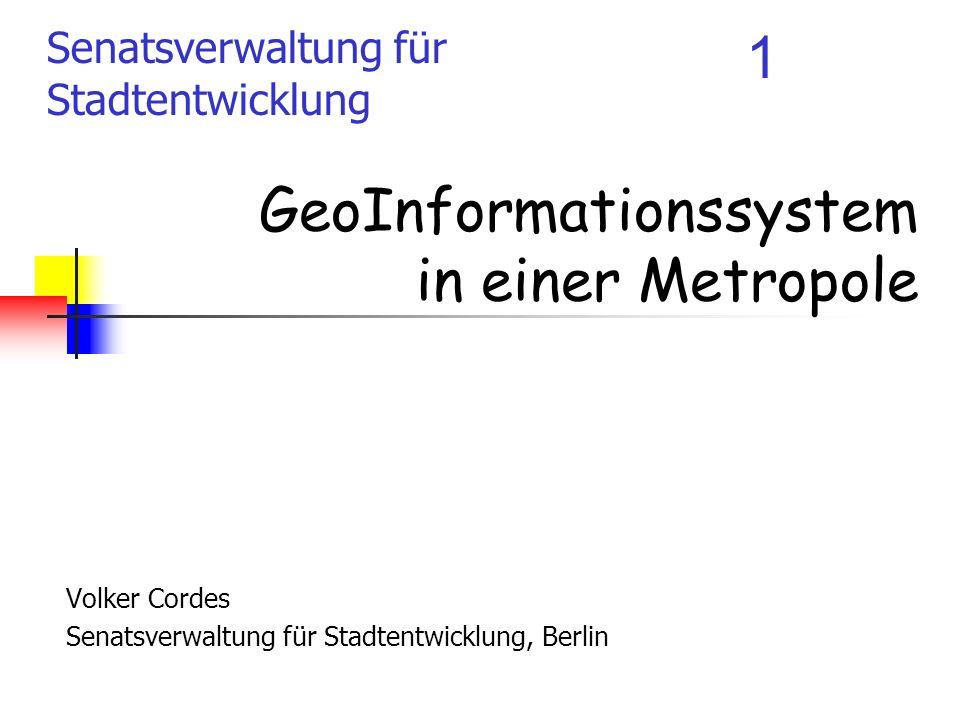 Senatsverwaltung für Stadtentwicklung 1 GeoInformationssystem in einer Metropole Volker Cordes Senatsverwaltung für Stadtentwicklung, Berlin