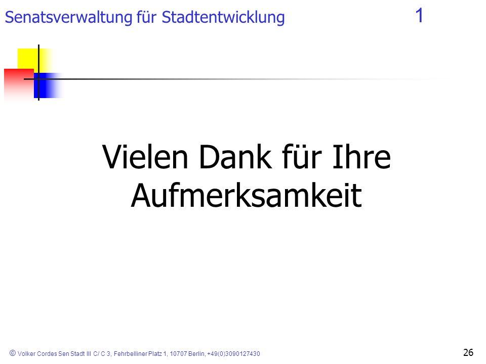 Senatsverwaltung für Stadtentwicklung 1 © Volker Cordes Sen Stadt III C/ C 3, Fehrbelliner Platz 1, 10707 Berlin, +49(0)3090127430 26 Vielen Dank für