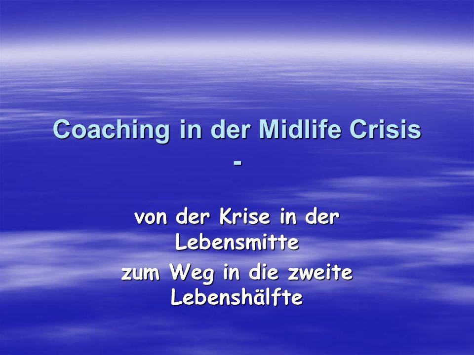 Coaching in der Midlife Crisis - von der Krise in der Lebensmitte zum Weg in die zweite Lebenshälfte