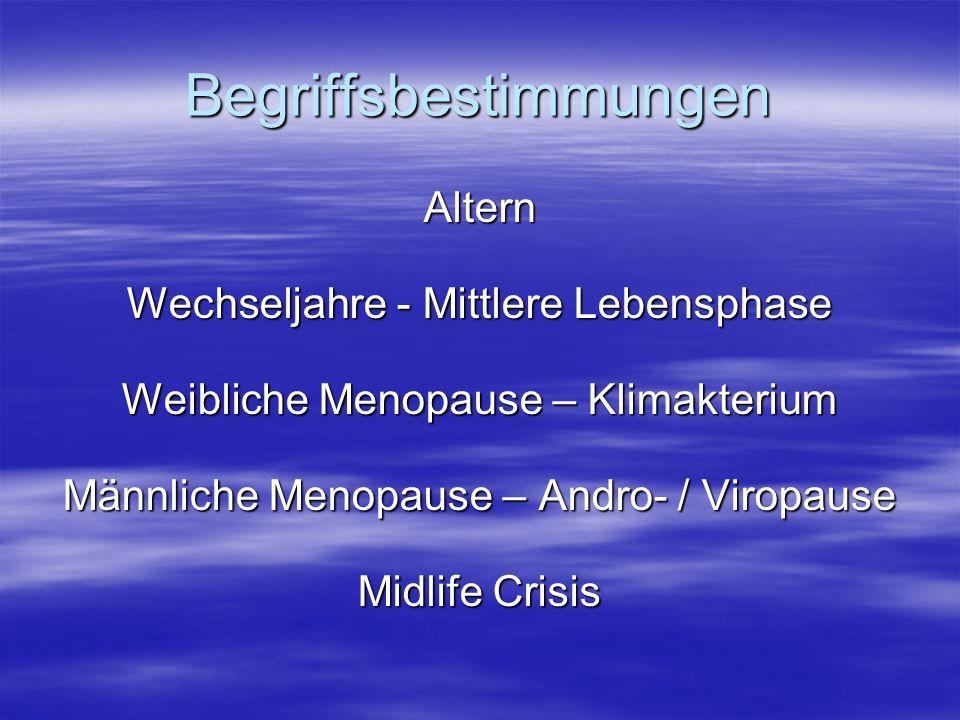 Begriffsbestimmungen Altern Wechseljahre - Mittlere Lebensphase Weibliche Menopause – Klimakterium Männliche Menopause – Andro- / Viropause Midlife Crisis