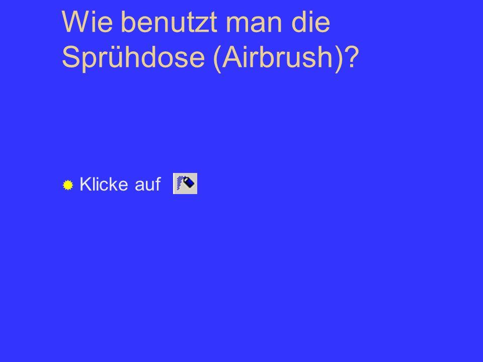 Wie benutzt man die Sprühdose (Airbrush)? Klicke auf