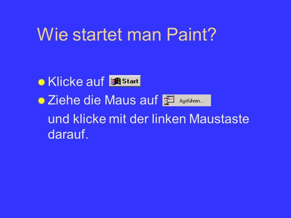 Wie startet man Paint? Klicke auf Ziehe die Maus auf und klicke mit der linken Maustaste darauf.