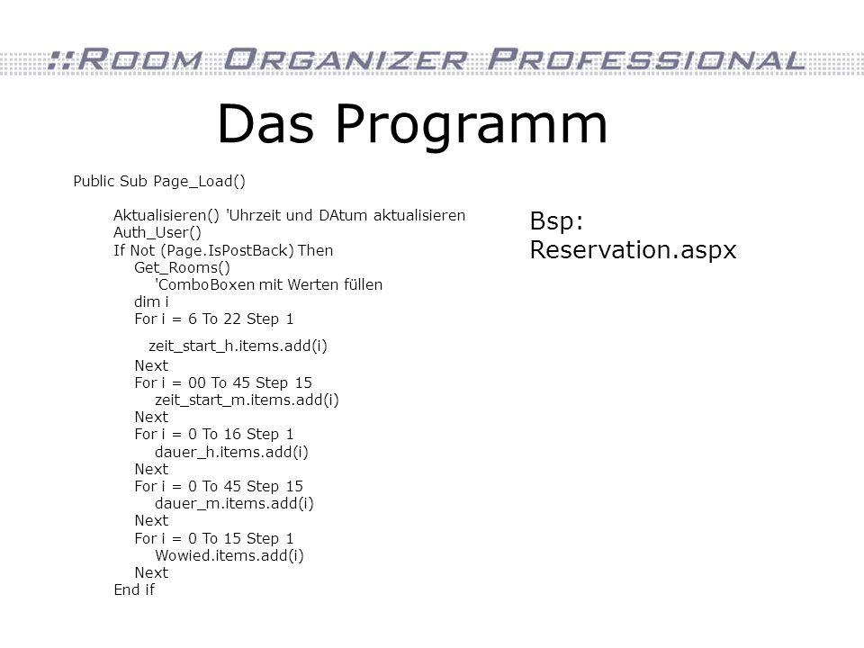 Das Programm Bsp: Reservation.aspx Public Sub Page_Load() Aktualisieren() 'Uhrzeit und DAtum aktualisieren Auth_User() If Not (Page.IsPostBack) Then G