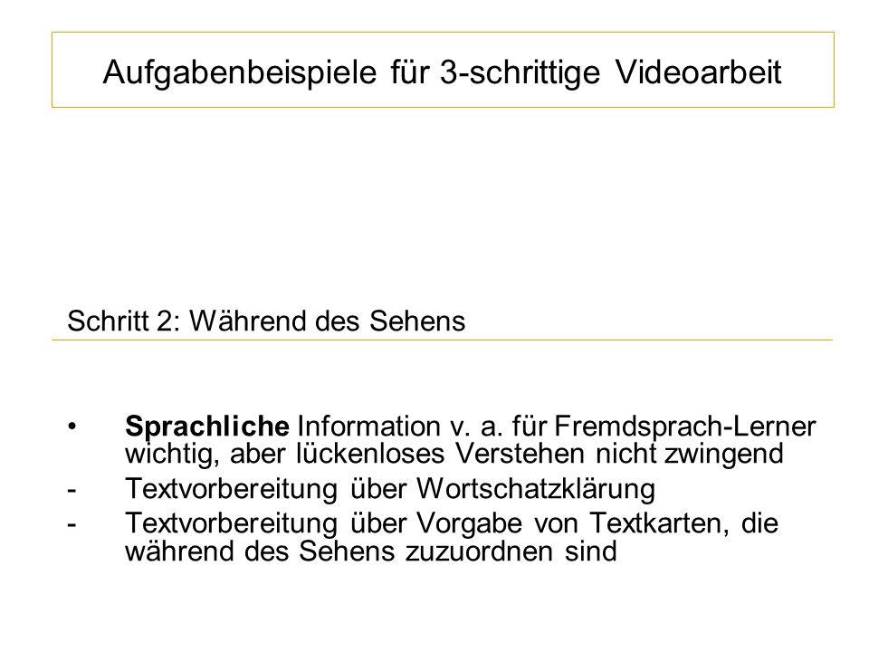 Aufgabenbeispiele für 3-schrittige Videoarbeit Schritt 2: Während des Sehens Sprachliche Information v.