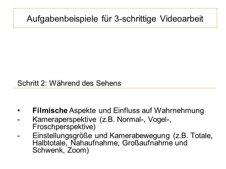 Aufgabenbeispiele für 3-schrittige Videoarbeit Schritt 2: Während des Sehens Filmische Aspekte und Einfluss auf Wahrnehmung -Kameraperspektive (z.B.