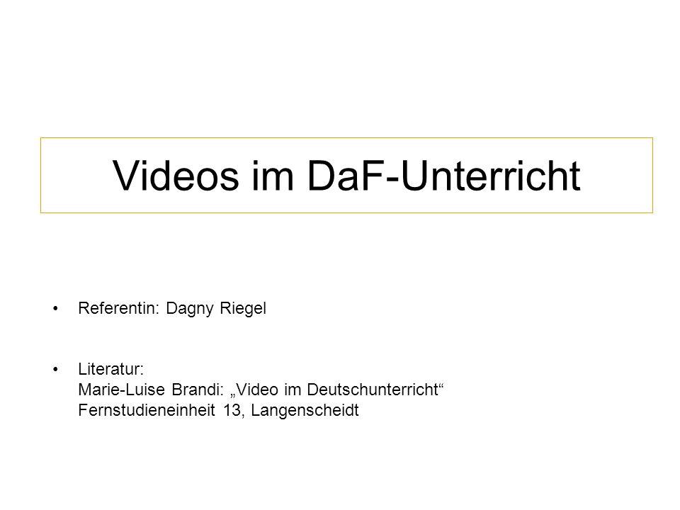 Referentin: Dagny Riegel Literatur: Marie-Luise Brandi: Video im Deutschunterricht Fernstudieneinheit 13, Langenscheidt