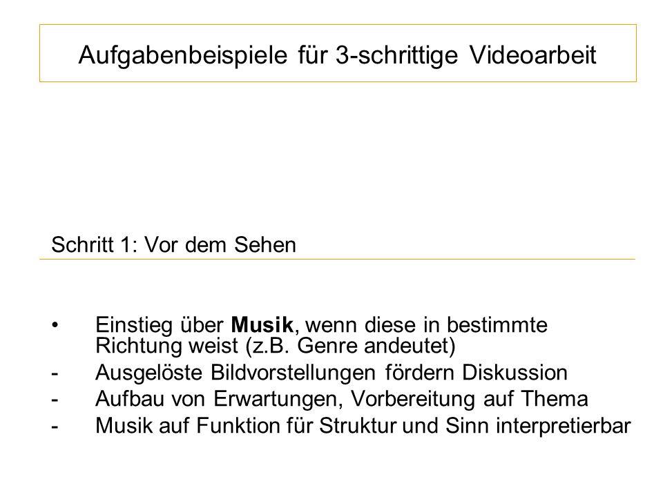 Aufgabenbeispiele für 3-schrittige Videoarbeit Schritt 1: Vor dem Sehen Einstieg über Musik, wenn diese in bestimmte Richtung weist (z.B. Genre andeut