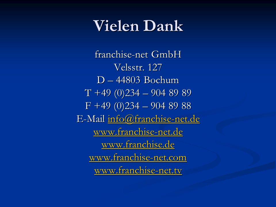 Vielen Dank franchise-net GmbH Velsstr. 127 D – 44803 Bochum T +49 (0)234 – 904 89 89 F +49 (0)234 – 904 89 88 E-Mail info@franchise-net.de info@franc