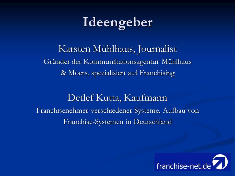 Ideengeber Karsten Mühlhaus, Journalist Gründer der Kommunikationsagentur Mühlhaus & Moers, spezialisiert auf Franchising Detlef Kutta, Kaufmann Franc